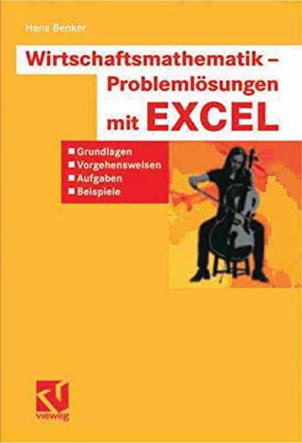 Wirtschaftsmathematik - Problemlösungen mit EXCEL: Grundlagen, Vorgehensweisen, Aufgaben, Beispiele
