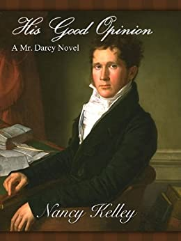 His Good Opinion: A Mr. Darcy Novel (Brides of Pemberley Book 1) (English Edition) par [Kelley, Nancy]