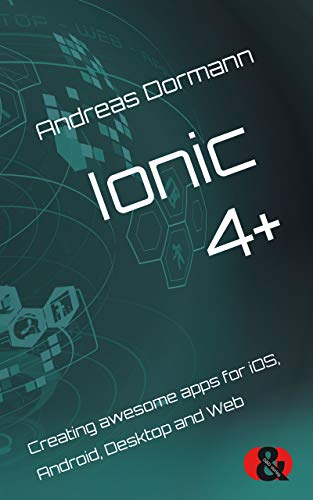 Ionic 4+: Creating awesome apps for iOS, Android, Desktop and Web (English Edition)