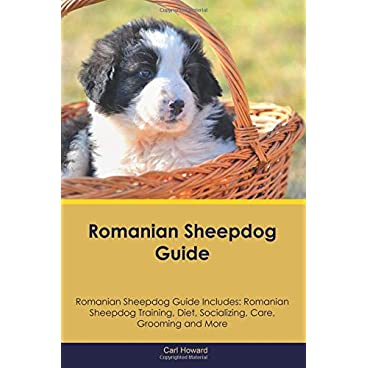 Romanian Sheepdog Guide Romanian Sheepdog Guide Includes: Romanian Sheepdog Training, Diet, Socializing, Care, Grooming and More