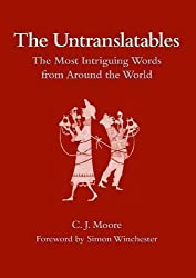 The Untranslatables: The Most Intriguing Words from Around the World by C. J. Moore (2009-10-23)