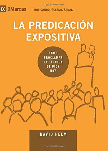 La Predicación Expositiva (Expositional Preaching) - 9Marks (Edificando Iglesias Sanas (Spanish)) por David Helm