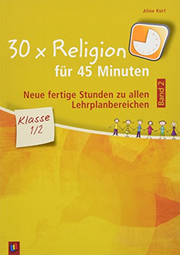 30 x Religion für 45 Minuten - Band 2 - Klasse 1/2: Neue, fertige Stunden zu allen Lehrplanbereichen