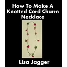 How To Make A Knotted Cord Charm Necklace (English Edition)