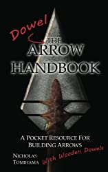 The Dowel Arrow Handbook: A Pocket Resource for Building Arrows With Wooden Dowels by Nicholas Tomihama (2011-06-23)