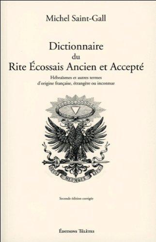 Dictionnaire du Rite Ecossais Ancien et Accepté par Michel Saint-Gall