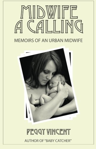 Midwife: A Calling (Memoirs of an Urban Midwife) (Volume 1) by Peggy Vincent (2015-07-08)