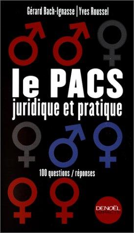 Le PACS juridique et pratique : 100 questions/réponses