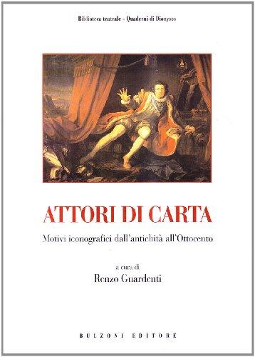 Attori di carta. Motivi iconografici dall'antichità all'Ottocento.