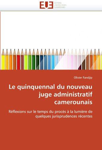 Le quinquennal du nouveau juge administratif camerounais: Réflexions sur le temps du procès à la lumière de quelques jurisprudences récentes (Omn.Univ.Europ.) -