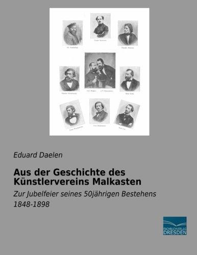 Aus der Geschichte des Kuenstlervereins Malkasten: Zur Jubelfeier seines 50jaehrigen Bestehens 1848-1898