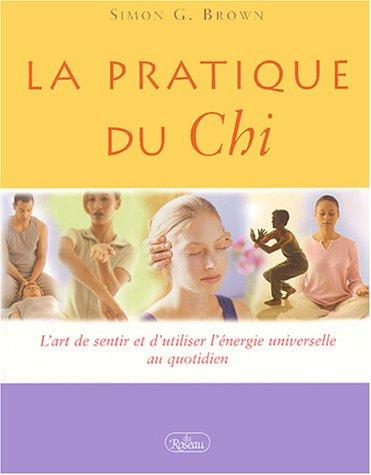 La pratique du Chi : L'art de sentir et d'utiliser l'énergie universelle au quotidien por Simon-G Brown