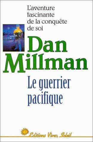 Le guerrier pacifique. : L'aventure fascinante de la conquête de soi par Dan Millman