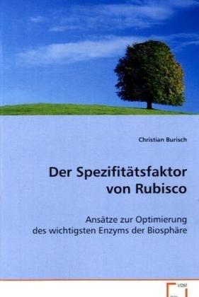 Der Spezifitätsfaktor von Rubisco: Ansätze zur Optimierung des wichtigsten Enzyms derBiosphäre