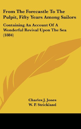 From the Forecastle to the Pulpit, Fifty Years Among Sailors: Containing an Account of a Wonderful Revival Upon the Sea (1884)