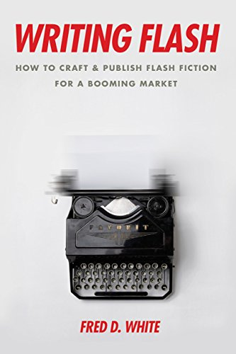 Writing Flash: How to Craft and Publish Flash Fiction for a ...