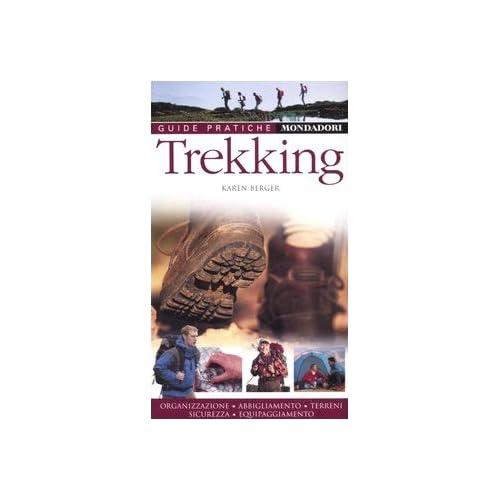 Trekking. Organizzazione, Abbigliamento, Terreni, Sicurezza, Equipaggiamento