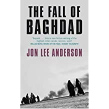 [( The Fall of Baghdad )] [by: Jon Lee Anderson] [Mar-2006]