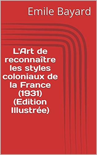 L'Art de reconnaître les styles coloniaux de la France (1931) (Edition Illustrée)