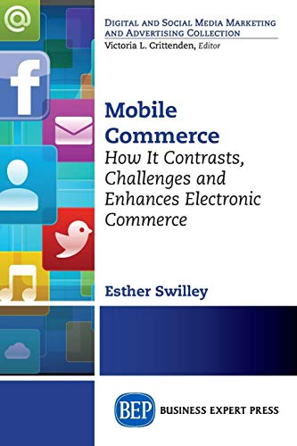 Mobile Commerce: How It Contrasts, Challenges, and Enhances Electronic Commerce Enhance Electronics