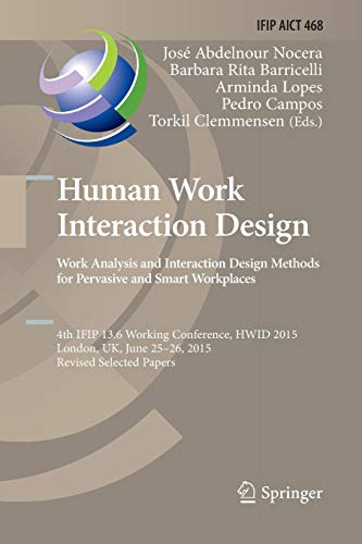 human work interaction design: analysis and interaction design methods for pervasive and smart workplaces; 4th ifip 13.6 working conference, hwid ... uk, june 25-26, 2015, revised selected papers