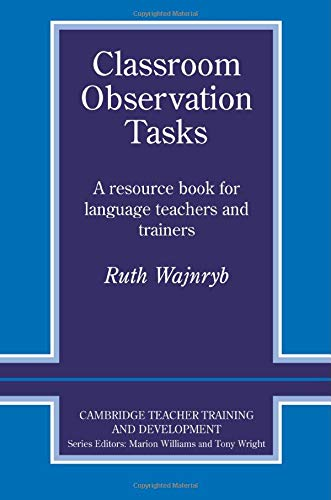 Classroom Observation Tasks Paperback: A Resource Book for Language Teachers and Trainers (Cambridge Teacher Training and Development)