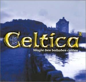 Celtica Vol 2 : Magie Des Ballades Celtes