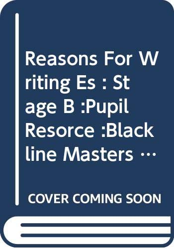 Reasons For Writing Es : Stage B :Pupil Resorce :Blackline Masters (OTHER GINN LANGUAGE)