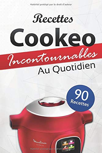 90 Recettes Cookeo Incontournables au Quotidien: Les meilleures...