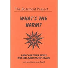 What's the Harm?: Book for Young People Who Self-harm or Self-injure
