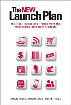 The NEW Launch Plan: 152 Tips, Tactics and Trends from the Most Memorable New Products (English Edition) von [Hall, Julie, Schneider, Joan]