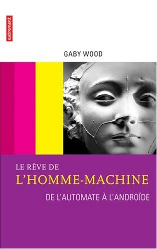 Le rêve de l'homme-machine : De l'automate à l'androïde par Gaby Wood