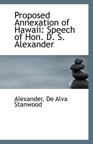 Proposed Annexation of Hawaii: Speech of Hon. D. S. Alexander