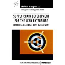 Supply Chain Development for the Lean Enterprise: Interorganizational Cost Management (Strategies in Confrontational Cost Management Series)