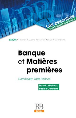 Banques et matières premières: Commodity trade finance. par Fabien Constant, David Leboiteux