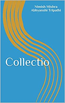 Collectio by [Abhyanshi Tripathi, Nimish Mishra]