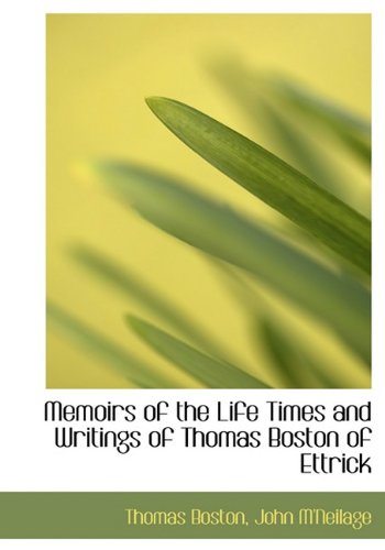 Memoirs of the Life Times and Writings of Thomas Boston of Ettrick