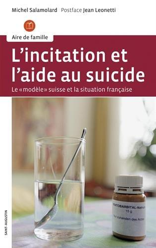 L'incitation et l'aide au suicide : Le modèle suisse et la situation française par Michel Salamolard
