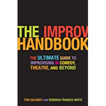 The Improv Handbook: The Ultimate Guide to Improvising in Theatre, Comedy, and Beyond by Tom Salinsky and Deborah Frances White (2008-07-01)