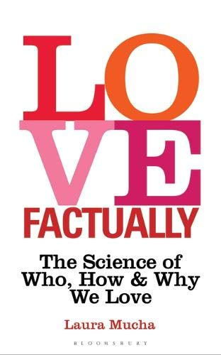 Love, Factually: The Science of Who, How and Why We Love