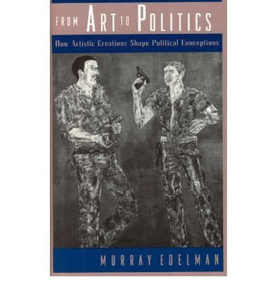 [( From Art to Politics: How Artistic Creations Shape Political Conceptions By Edelman, Murray ( Author ) Paperback Oct - 1996)] Paperback