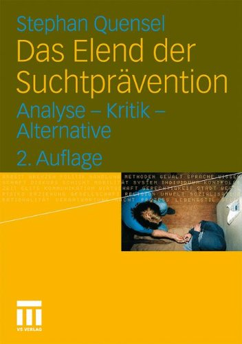 Das Elend der Suchtprävention: Analyse - Kritik - Alternative (German Edition)