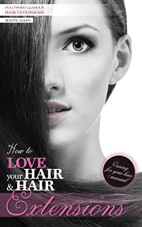 How to love your hair hair extensions ebook mandy allen amazon enter your mobile number or email address below and well send you a link to download the free kindle app then you can start reading kindle books on your pmusecretfo Images