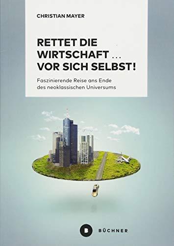 Buchseite und Rezensionen zu 'Rettet die Wirtschaft … vor sich selbst!' von Christian Mayer