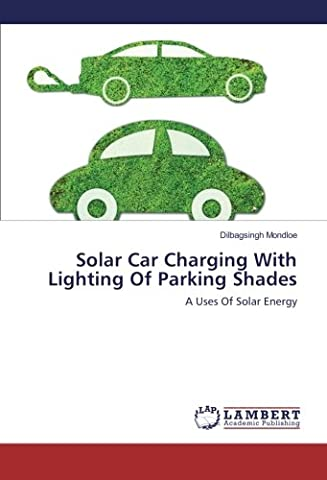 Solar Car Charging With Lighting Of Parking Shades: A Uses Of Solar Energy