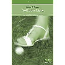 Golf oder Liebe. Eine Selbstfindung über 18 Löcher