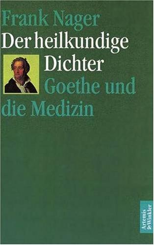 Der heilkundige Dichter: Goethe und die Medizin par Frank Nager