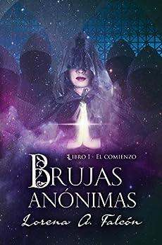 Brujas Anónimas - Libro I - El Comienzo: Una Fantasía Urbana En Las Calles De Buenos Aires. por Lorena A. Falcón epub