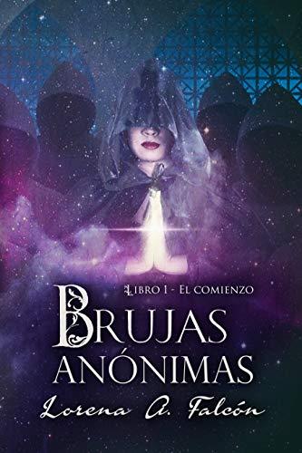 Brujas anónimas - Libro I - El comienzo: Una fantasía urbana en las calles de Buenos Aires. de [Falcón, Lorena A.]