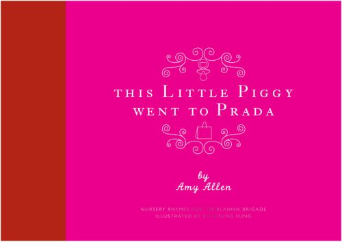 Price comparison product image This Little Piggy Went to Prada: Nursery Rhymes for the Blahnik Brigade: Nursery Rhymes for the Blanhnik Brigade